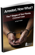Arrested, Now What?  The 7 Stages of Your Florida Criminal Case